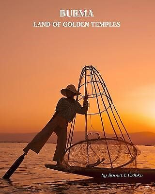 Burma: Land of the Golden Temples by Ozibko, MR Robert L. -Paperback