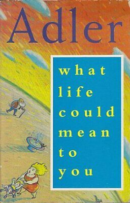 What Life Could Mean to You. by Adler, Alfred; newly translated by Col Paperback