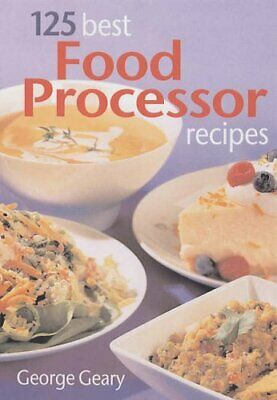 125 Best Food Processor Recipes by Geary, George Paperback Book The Cheap Fast