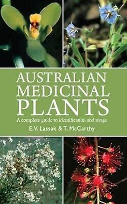 Australian Medicinal Plants: A Complete Guide to Usage and Identification by T.