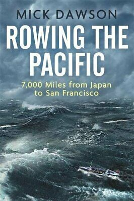Rowing the Pacific: 7,000 Miles from Japan to San Francisco by Dawson, Mick The