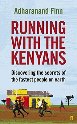 Running with the Kenyans: Discovering the secrets of the ... by Finn, Adharanand