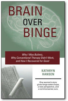 BRAIN OVER BINGE - Kathryn Hansen (Paperback) *BRAND NEW*