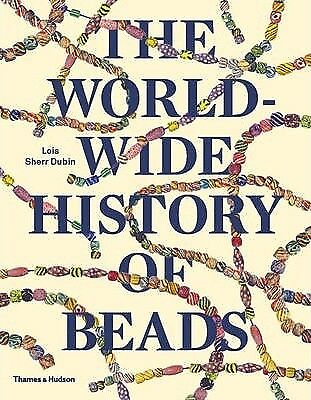 NEW The Worldwide History of Beads : Ancient . Ethnic . Contemporary
