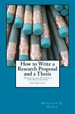 How to Write a Research Proposal and Thesis: A Manual ... by Hamid, Dr Mohamed E