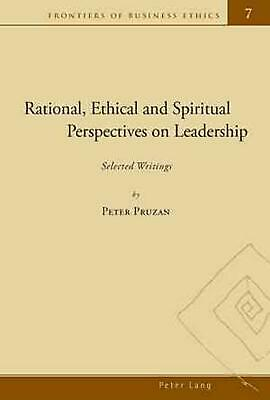 Rational, Ethical and Spiritual Perspectives on Leadership: Selected Writings by