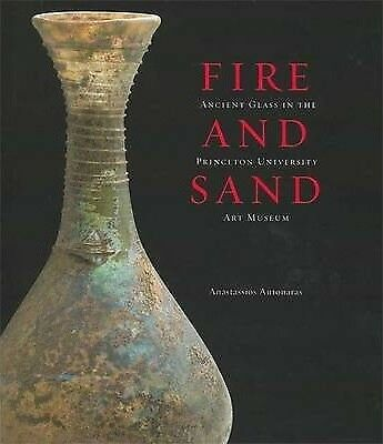 NEW Fire and Sand : Ancient Glass in the Princeton University Art Museum
