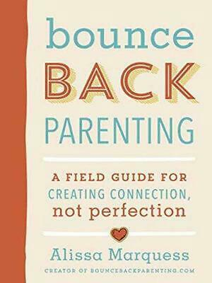 Bounceback Parenting: A Field Guide for Creating Connection Not Perfection by Al