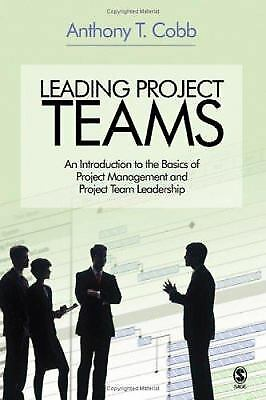 Leading Project Teams : An Introduction to the Basics of Project Management...