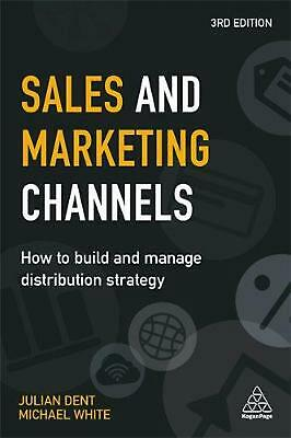 Sales and Marketing Channels: How to Build and Manage Distribution Strategy by J