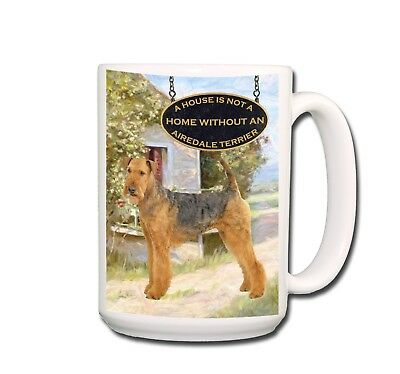 AIREDALE TERRIER a House is Not a Home EXTRA LARGE 15oz COFFEE MUG