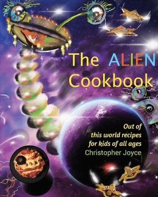 The Alien Cookbook: Out of this world recipes for kids ... by Joyce, Christopher