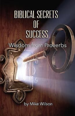Biblical Secrets of Success: Wisdom from Proverbs by Wilson, Mike -Paperback