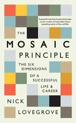 The Mosaic Principle: The Six Dimensions of a Successful L... by Lovegrove, Nick
