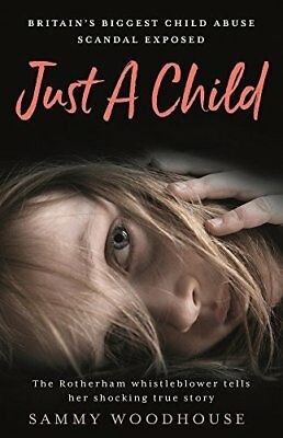 Just A Child: Britains Biggest Child Abuse by Sammy Woodhouse New Paperback Book