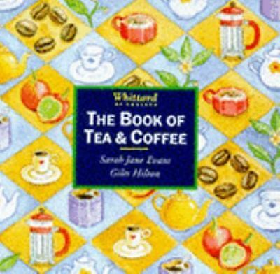 The Book of Tea and Coffee : Whittard of Chelsea by Giles Hilton; Sarah J. Evans