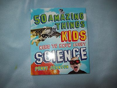 50 Amazing Things Kids Need To Know About Science...penny Johnson (Hb..euc)