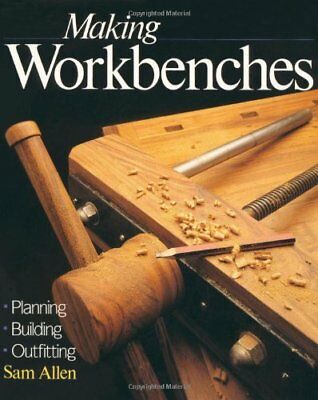 Making Workbenches: Planning, Building, Outfitting by Allen, Sam Paperback Book