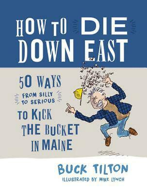 How to Die Down East: 50 Ways (From Silly to Serious) to Kick the Bucket in Main