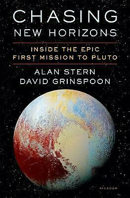 Chasing New Horizons: Inside the Epic First Mission to Pluto by Alan Stern Hardc
