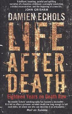 Life After Death: Eighteen Years on Death Row Damien Echols