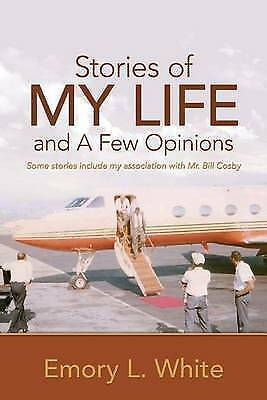 Stories of My Life and a Few Opinions by White, Emory L. -Paperback