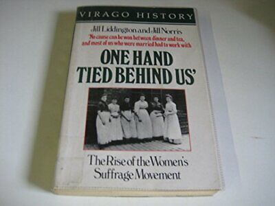 One Hand Tied Behind Us: The Rise of the Women's... by Liddington, Jill Hardback