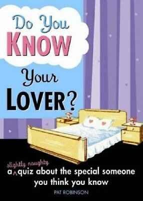Do You Know Your Lover?: A Slightly Naughty Quiz A... by Robinson, Pat Paperback