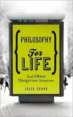 Philosophy for Life: And other dangerous situations by Evans, Jules Book The