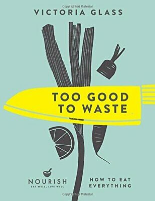 Too Good to Waste: How to Eat Everything by Victoria Glass Book The Cheap Fast