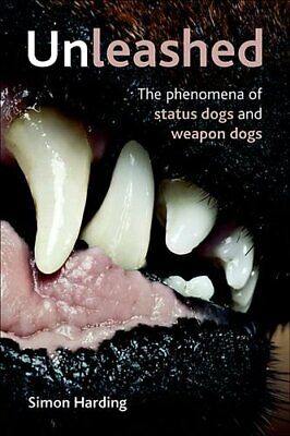 Unleashed: The Phenomena of Status Dogs and Weapon Dogs by Simon Harding Book