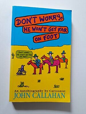 Don't Worry, He Won't Get Far on Foot by Callahan, John Paperback Book The Cheap