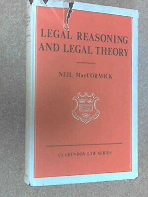 Legal Reasoning and Legal Theory (Clarendon Law ... by MacCormick, Neil Hardback