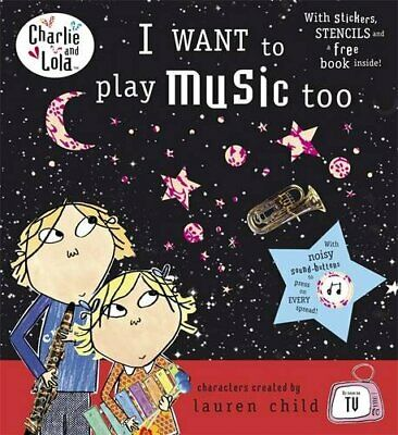 Charlie and Lola: I Want To Play Music Too by Child, Lauren Hardback Book The