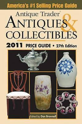 Antique Trader Antiques and Collectibles Price Guide 2011 by Dan Brownell