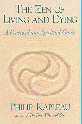 The Zen of Living and Dying: A Practical and Spi... by Kapleau, Philip Paperback