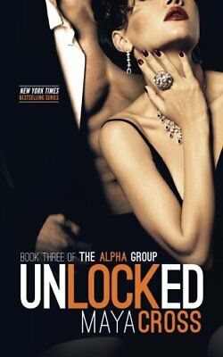 Unlocked (The Alpha Group Trilogy #3) by Cross, Maya Book The Cheap Fast Free