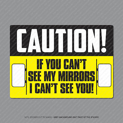 Caution If You Cant See My Mirrors I Cant See You Truck Warning Sticker SKU2920