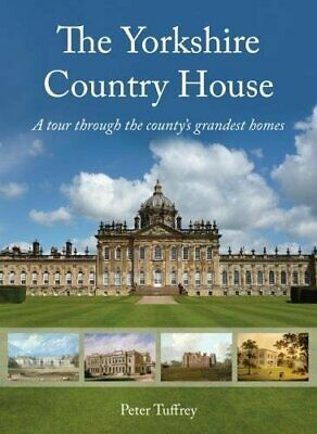The Yorkshire Country House: A tour through the county's gr... by Tuffrey, Peter