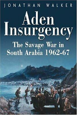 Aden Insurgency: The Savage War in South Arabia, ... by Jonathan Walker Hardback