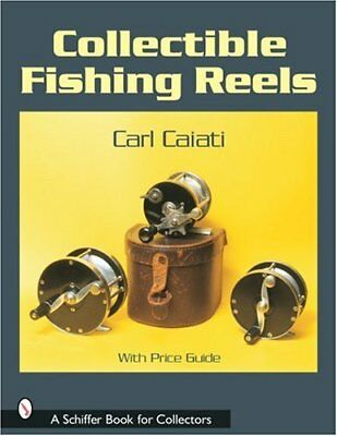 Collectible Fishing Reels (Schiffer Book for Collectors) by Caiati, Carl