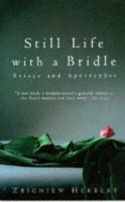 Still Life with a Bridle: Essays and Apokryphas by Herbert, Zbigniew Paperback