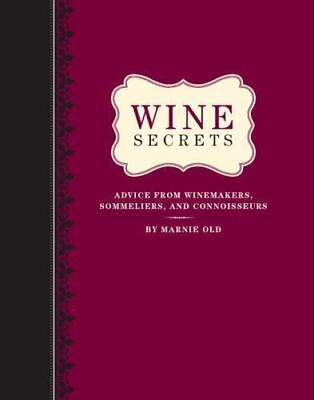 Wine Secrets : Advice from Winemakers, Sommeliers, and Connisseurs by Marnie Old