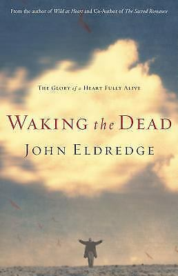 Waking the Dead : The Glory of a Heart Fully Alive  (NoDust) by John Eldredge