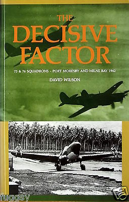 Decisive Factor 75 & 76 Squadrons Port Moresby and Milne Bay 1942  David Wilson