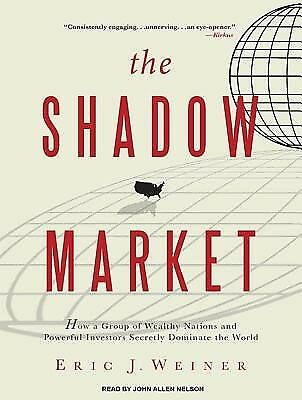 The Shadow Market How Group Wealthy Nations Powerful In by Weiner Eric J