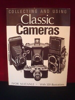 Camera Photography Book Collecting And Using Classic Cameras - Ivor Matanle