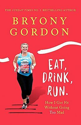 Eat, Drink, Run.: How I Got Fit Without Going Too Mad by Gordon, Bryony Book The