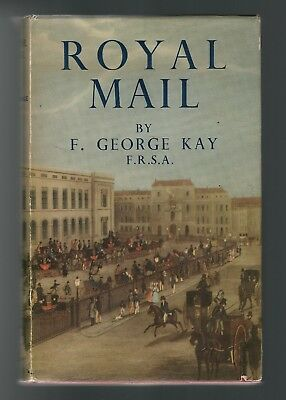 ROYAL MAIL by F. George Kay F.R.S.A. - Story of the Posts in England up to 1951
