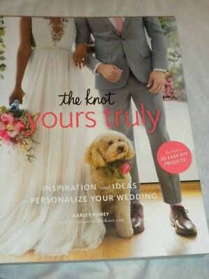 The Knot's Yours Truly : Inspiration and Ideas to Personalize Your Wedding by Ca